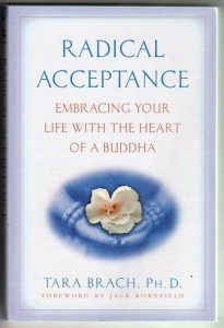 Radical Acceptance: Embracing Your Life With the Heart of a Buddha, by Tara Brach