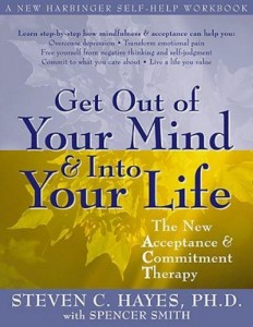 Get Out of Your Mind and Into Your Life, by Steven C. Hayes