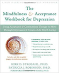 The Mindfulness and Acceptance Workbook for Depression, by Patricia J. Robinson