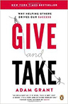 Give and Take: Why Helping Others Drives Our Success, by Adam M. Grant
