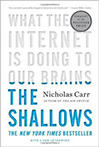 The Shallows: What the Internet Is Doing to Our Brains , by Nicholas Carr