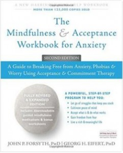 The Mindfulness and Acceptance Workbook for Anxiety, by John P. Forsyth PhD